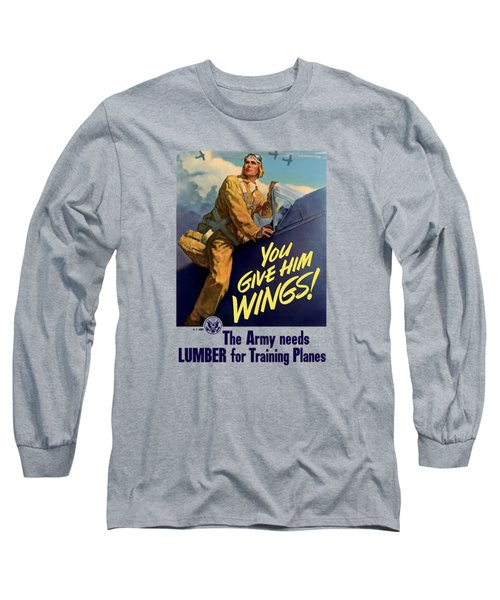 You Give Him Wings - Ww2 Long Sleeve T-Shirt