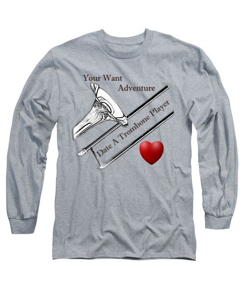 You Want Adventure Date A Trombone Player Long Sleeve T-Shirt by M K  Miller