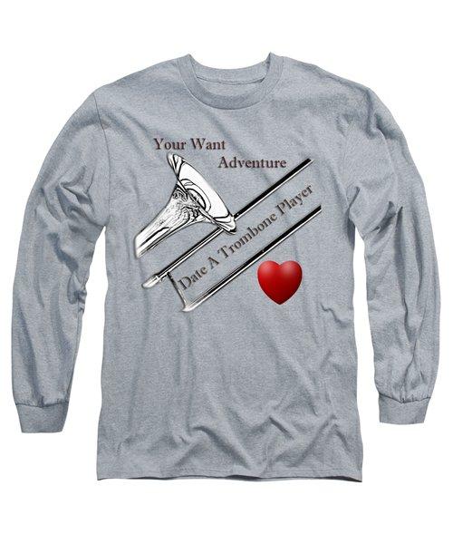 You Want Adventure Date A Trombone Player Long Sleeve T-Shirt