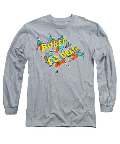 Bored To Death Long Sleeve T-Shirt