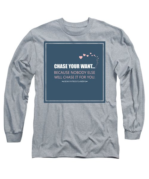 Chase Your Want... Long Sleeve T-Shirt