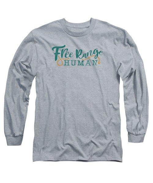 Free Range Human Long Sleeve T-Shirt