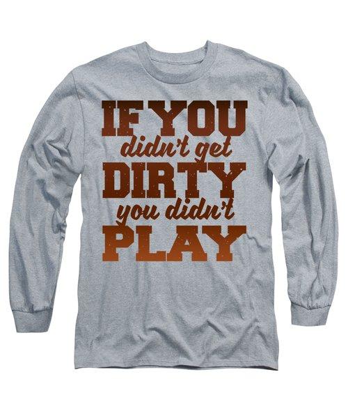 Get Dirty Long Sleeve T-Shirt