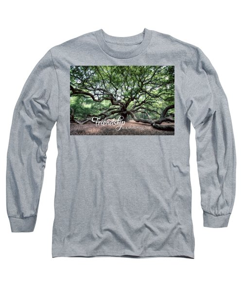 Oak Of The Angels - Friendship Is A Tree Long Sleeve T-Shirt