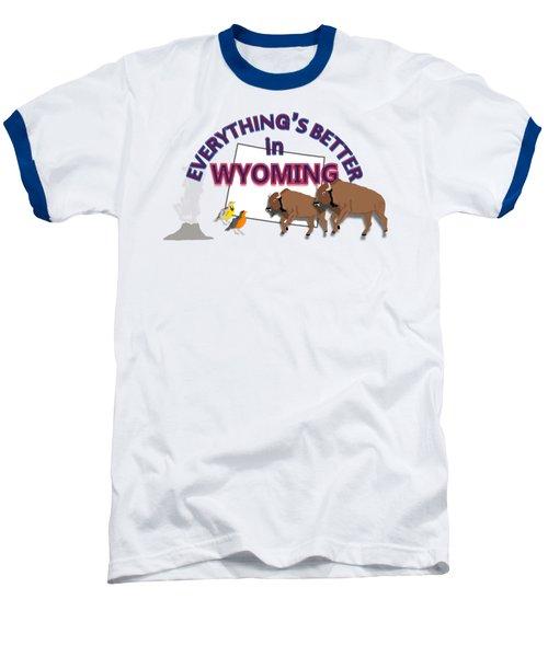 Everthing's Better In Wyoming Baseball T-Shirt by Pharris Art