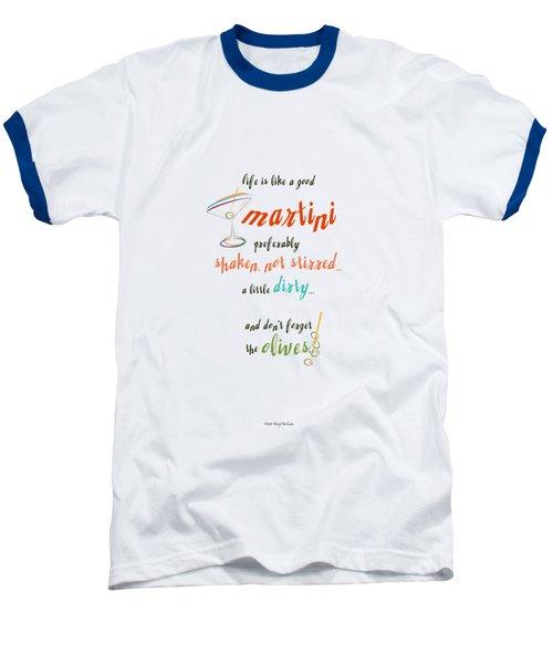 Life Is Like A Good Martini Baseball T-Shirt by Mary Machare