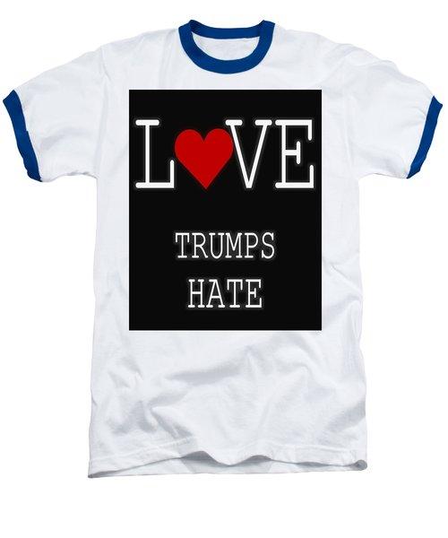 Love Trumps Hate Baseball T-Shirt by Dan Sproul