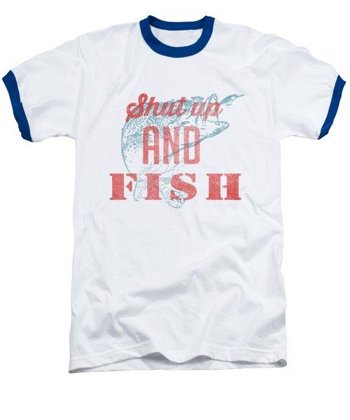 Shut Up And Fish Baseball T-Shirt by Edward Fielding