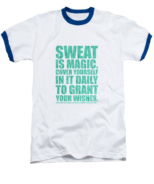 Sweat Is Magic. Cover Yourself In It Daily To Grant Your Wishes Gym Motivational Quotes Poster Baseball T-Shirt by Lab No 4