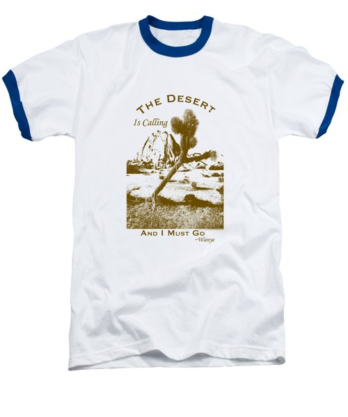 The Desert Is Calling And I Must Go - Brown Baseball T-Shirt by Peter Tellone