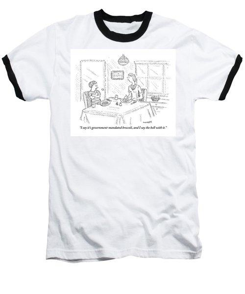 I Say It's Government Mandated Broccoli Baseball T-Shirt