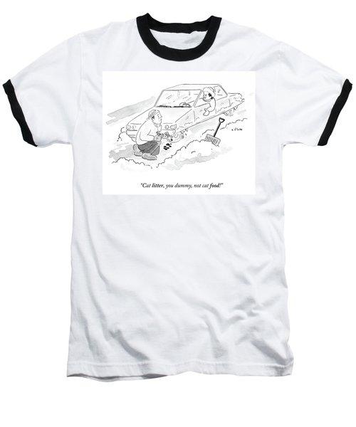 Cat Litter You Dummy Not Cat Food Baseball T-Shirt