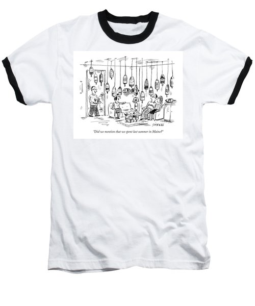 Did We Mention That We Spent Last Summer In Maine? Baseball T-Shirt