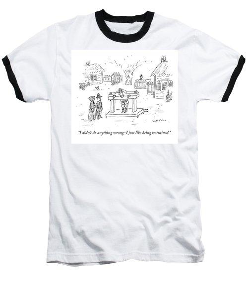 I Didn't Do Anything Wrong - I Just Like Baseball T-Shirt