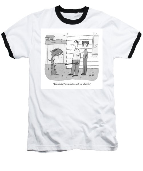 You Raised It From A Mutant Seed Baseball T-Shirt