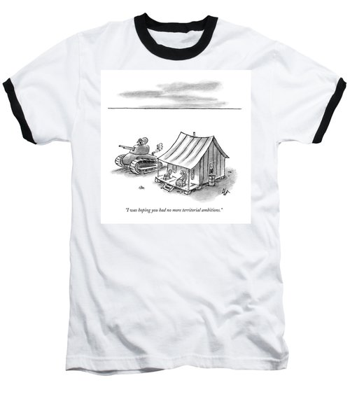 I Was Hoping You Had No More Territorial Baseball T-Shirt