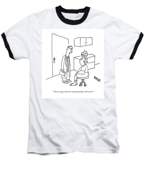 I Know A Guy Who Does Amazing Things With Water Baseball T-Shirt