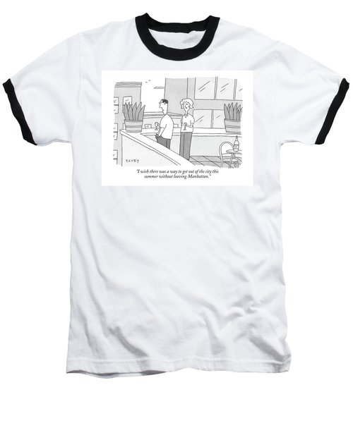 I Wish There Was A Way To Get Out Of The City Baseball T-Shirt