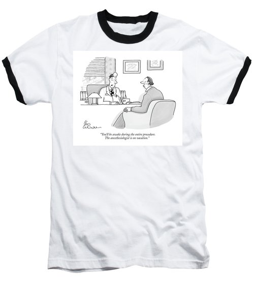 You'll Be Awake During The Entire Procedure Baseball T-Shirt