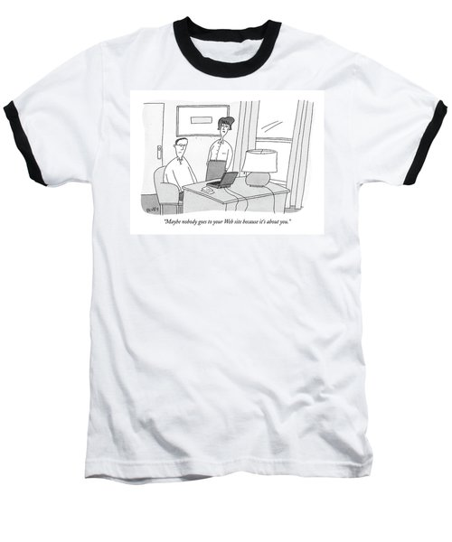 Maybe Nobody Goes To Your Web Site Because It's Baseball T-Shirt