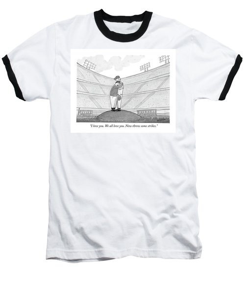 I Love You. We All Love You. Now Throw Some Baseball T-Shirt