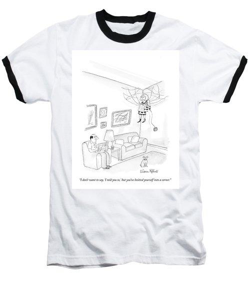 I Don't Want To Say Baseball T-Shirt