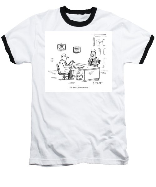 You Have Obama Mania Baseball T-Shirt