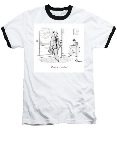 Honey, We're Homeless Baseball T-Shirt