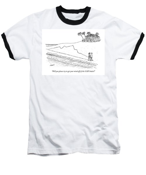 Will You Please Try To Get Your Mind Baseball T-Shirt