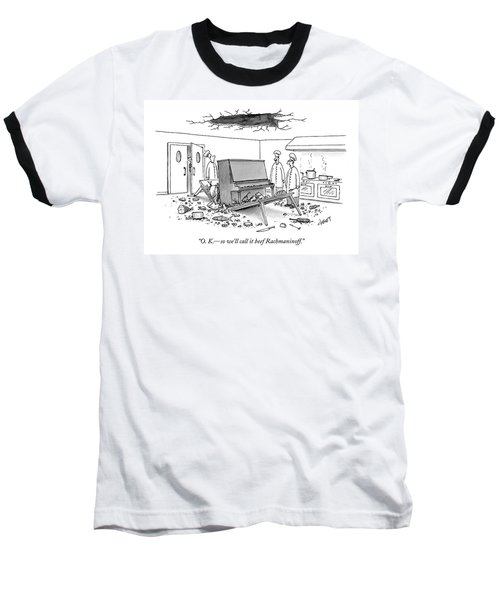 O. K. - So We'll Call It Beef Rachmaninoff Baseball T-Shirt