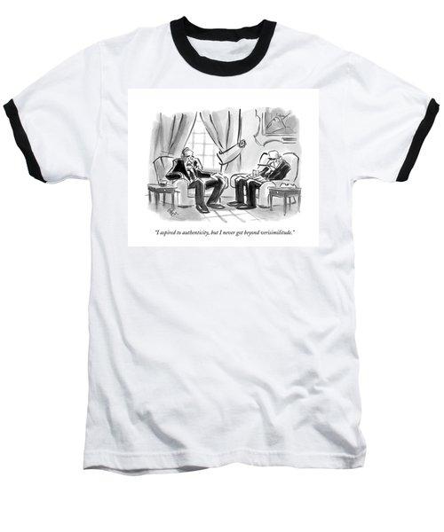 I Aspired To Authenticity Baseball T-Shirt
