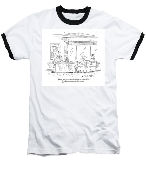 Have You Given Much Thought To What Kind Of Job Baseball T-Shirt