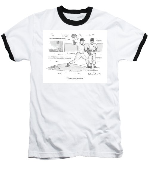 There's Your Problem Baseball T-Shirt