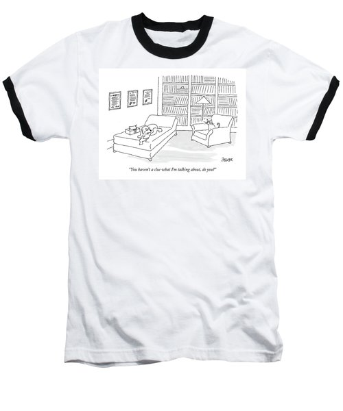 You Haven't A Clue What I'm Talking Baseball T-Shirt