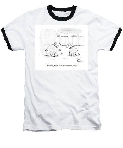 That's The Problem With E-mail  -  No One To Bite Baseball T-Shirt