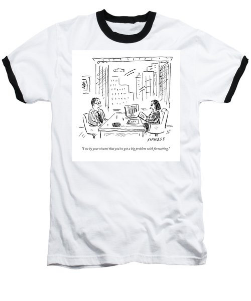 A Job Interviewer Says To A Job Applicant Baseball T-Shirt