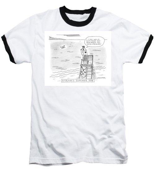 A Lifeguard Shouts At A Drowning Man Baseball T-Shirt