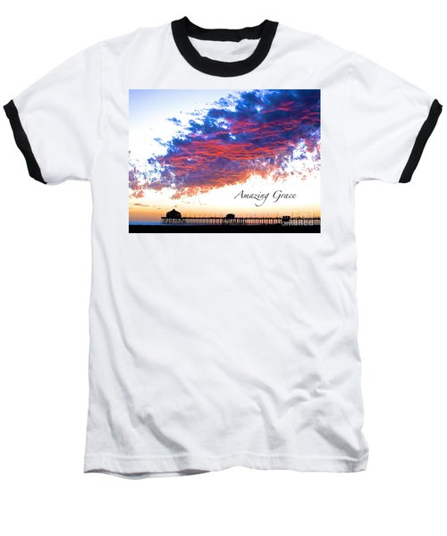Amazing Grace Fire Sky Baseball T-Shirt by Margie Amberge
