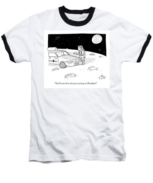 An Astronaut Says To A Taxi Cab On The Moon Baseball T-Shirt