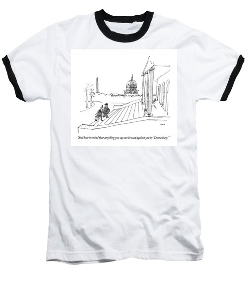 And Bear In Mind That Anything You Say Baseball T-Shirt