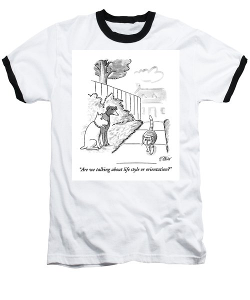 Are We Talking About Life Style Or Orientation? Baseball T-Shirt