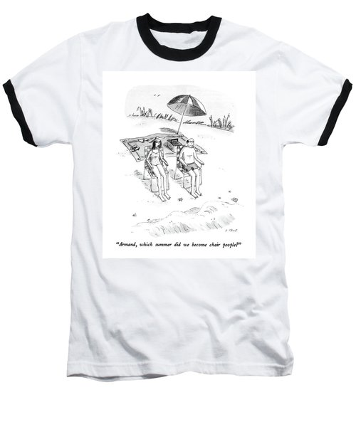Armand, Which Summer Did We Become Chair People? Baseball T-Shirt