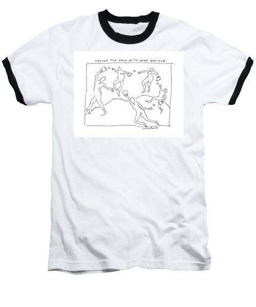 Around The Horn With Matisse: Matisse's Dancers Baseball T-Shirt