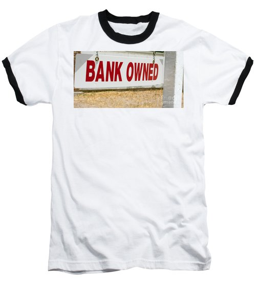 Bank Owned Real Estate Sign Baseball T-Shirt