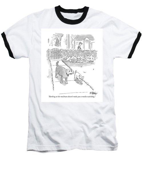 Barking At The Mailman Doesn't Make You A Media Baseball T-Shirt