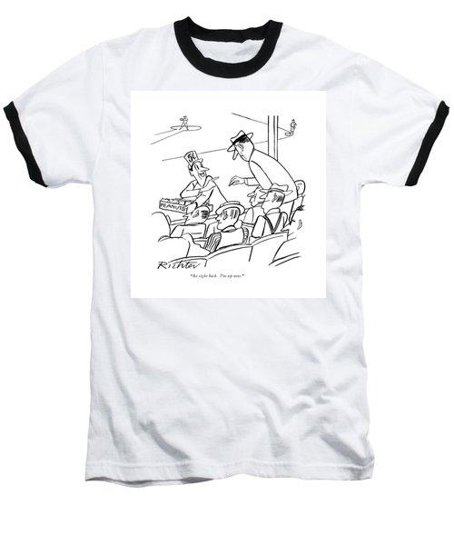 Be Right Back. I'm Up Next Baseball T-Shirt