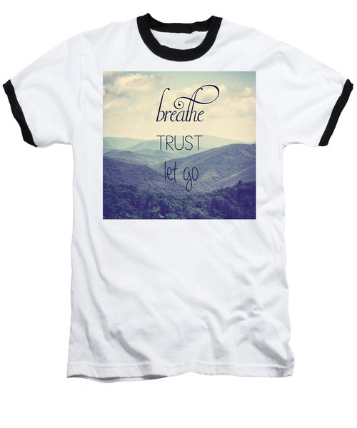 Breathe Trust Let Go Baseball T-Shirt