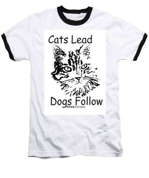 Cats Lead Dogs Follow Baseball T-Shirt by Robyn Stacey