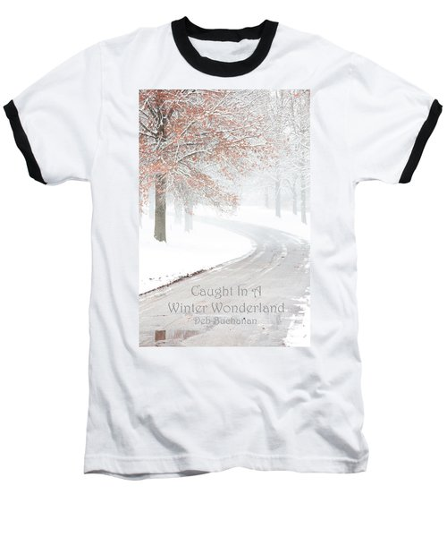 Caught In A Winter Wonderland Baseball T-Shirt