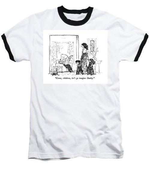Come, Children, Let's Go Imagine Daddy Baseball T-Shirt